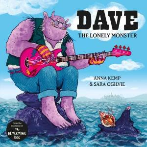 Dave The Lonely Monster by Anna Kemp & Sara Ogilvie