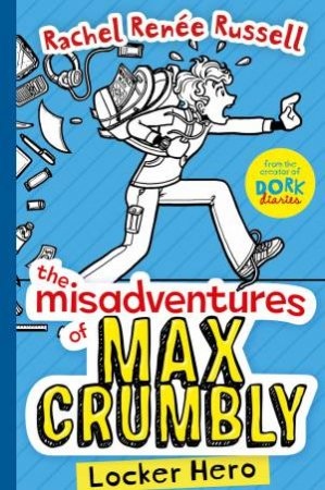 The Misadventures of Max Crumbly by Rachel Renee Russell