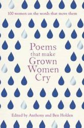 Poems That Make Grown Women Cry by Anthony Holden & Ben Holden