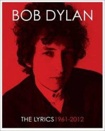 The Lyrics: Since 1962 by Bob Dylan & Lisa Nemrow & Julie Nemrow