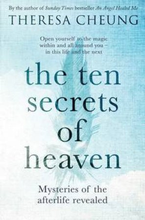 Ten Secrets Of Heaven: Mysteries Of The Afterlife Revealed by Theresa Cheung
