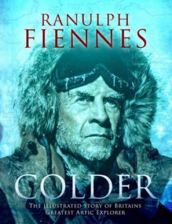 Colder: Extreme Adventures At The Lowest Temperatures On Earth