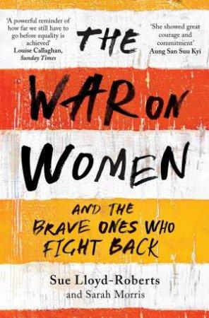 The War On Women by Sue Lloyd Roberts