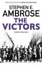 The Victors: The Men Of  WWII by Stephen E Ambrose