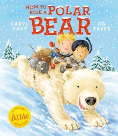 How To Ride A Polar Bear by Caryl Hart