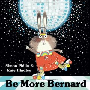 Be More Bernard by Simon Philip & Kate Hindley