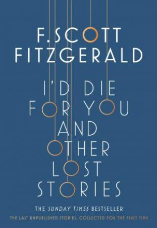 I'd Die For You: And Other Lost Stories by Scott F. Fitzgerald