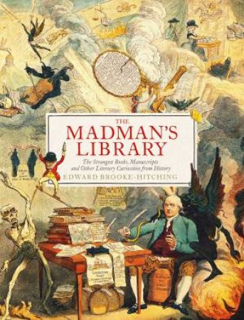 The Madman's Library: The Greatest Curiosities Of Literature by Edward Brooke-Hitching