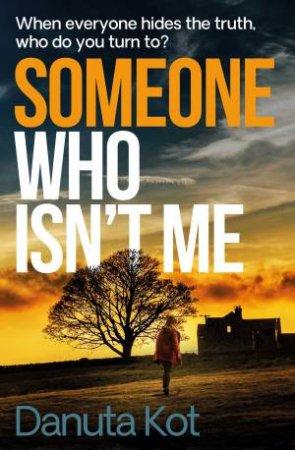 Someone Who Isn't Me by Danuta Kot