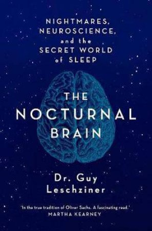 The Nocturnal Brain: Tales Of Nightmares And Neuroscience by Guy Leschziner
