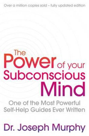Power Of Your Subconscious Mind (Revised): One Of The Most Powerful Self-help Guides Ever Written! by Various