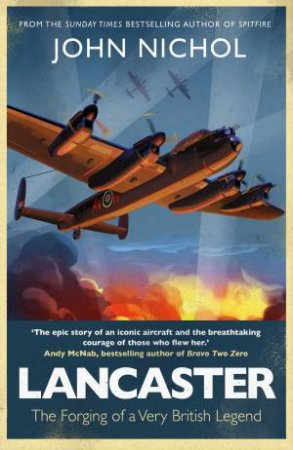 Lancaster: The Forging Of A Very British Legend