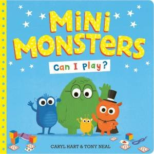 Mini Monsters: Can I Play? by Caryl Hart