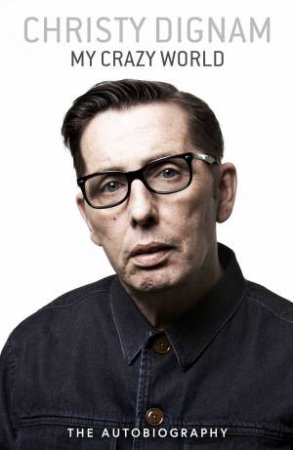 My Crazy World: The Autobiography by Christy Dignam