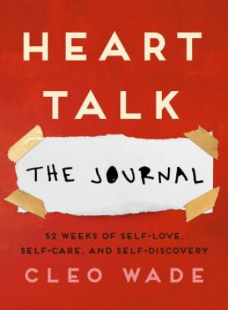 Heart Talk: The Journal: 52 Weeks Of Self-Love, Self-Care, And Self-Discovery by Cleo Wade