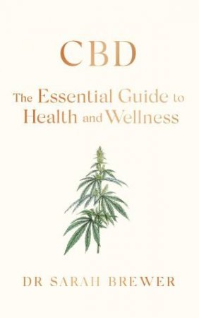 CBD: The Essential Guide To Health And Wellness by Sarah Brewer