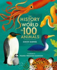 The History Of The World In 100 Animals  Illustrated Edition