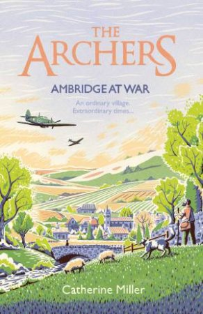 The Archers: Ambridge At War by Catherine Miller