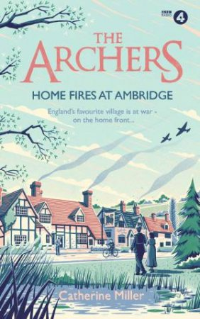 The Archers: Home Fires At Ambridge by Catherine Miller
