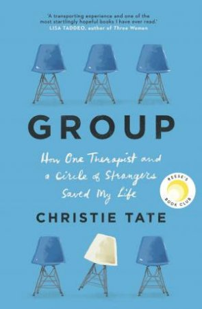 Group: How One Therapist And A Circle Of Strangers Saved My Life by Christie Tate