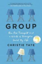 Group How One Therapist And A Circle Of Strangers Saved My Life