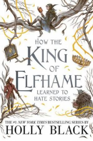 The Folk Of The Air: How The King Of Elfhame Learned To Hate Stories by Holly Black
