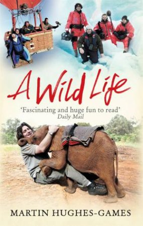 A Wild Life: My Adventures Around The World Filming Wildlife