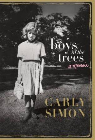 Boys In The Trees: A Memoir by Carly Simon