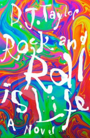 Rock And Roll Is Life by D.J. Taylor