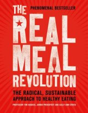 The Real Meal Revolution The Radical Sustainable Approach To Healthy Eating