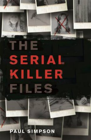 The Serial Killer Files by Paul Simpson