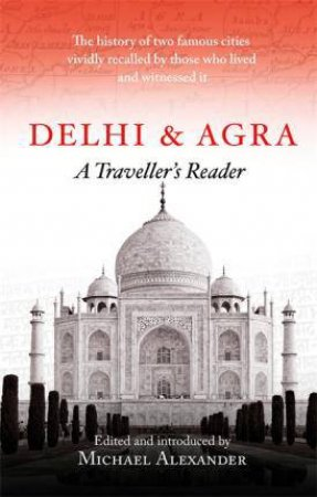 A Traveller's Companion: Delhi And Agra