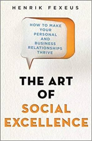 The Art Of Social Excellence by Henrik Fexeus