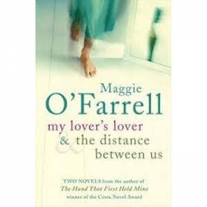 My Lover's Lover & The Distance Between Us by Maggie O'Farrell