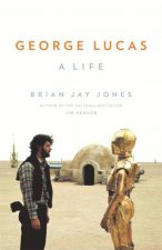 George Lucas: A Life by Brian Jay Jones