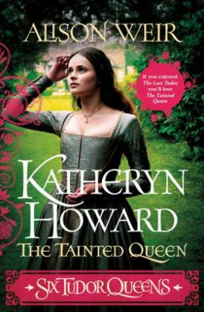 Katheryn Howard, The Tainted Queen by Alison Weir