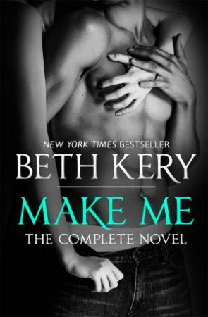 Make Me: The Complete Novel by Beth Kery