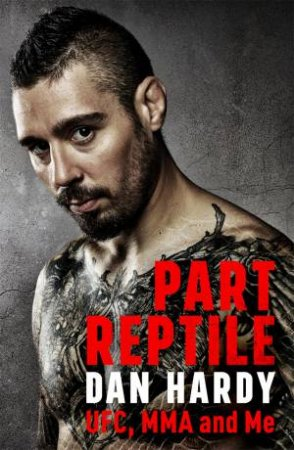 Part Reptile: UFC, MMA and Me by Dan Hardy