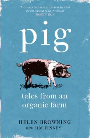 Pig: Tales From An Organic Farm by Helen Browning & Tim Finney