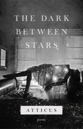 The Dark Between Stars by Poetry Atticus