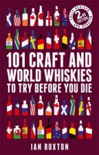 101 Craft And World Whiskies To Try Before You Die 2nd Ed