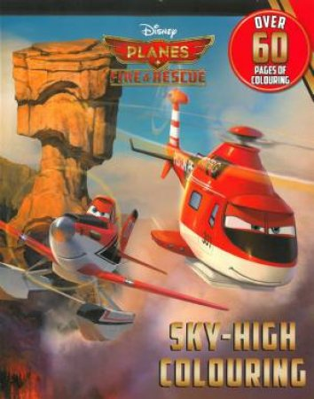 Disney Planes- Fire And Rescue: Sky High Colouring by Various