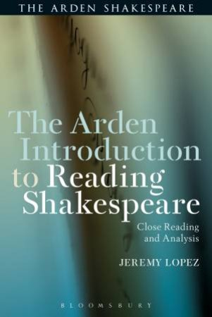 Arden Introduction To Reading Shakespear: Close Reading and Analysis