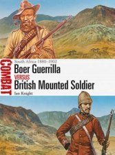 South Africa 1880-1902: Boer Guerrilla Versus British Mounted Soldier by Ian Knight