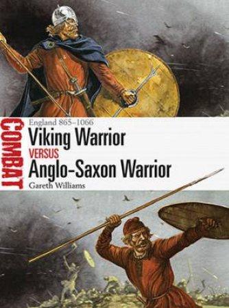 Viking Warrior Vs Anglo-Saxon Warrior, 865-1066 by Gareth Williams