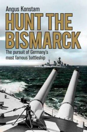 Hunt The Bismarck by Angus Konstam