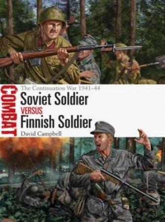 Soviet Soldier vs Finnish Soldier: The Continuation War 1941-44
