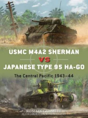 USMC M4A2 Sherman vs Japanese Type 95 Ha-Go: The Central Pacific 1943-44 by Romain Cansiere, Ed Gilbert & Edouard A Groult