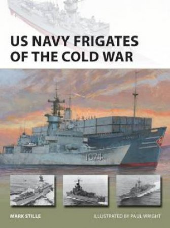 US Navy Frigates Of The Cold War by Mark Stille & Paul Wright