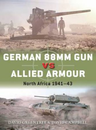 German 88mm Gun vs Allied Armour: North Africa 1941-43 by David Campbell & David Greentree & Ian Palmer